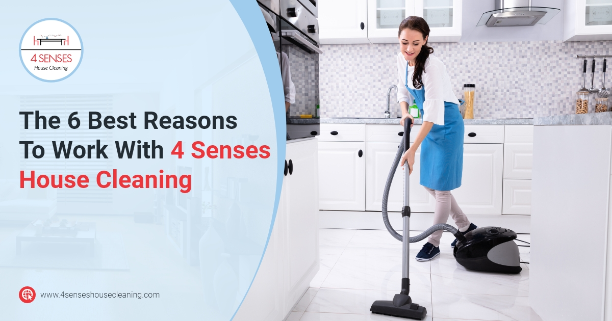 4 Senses House Cleaning - The 6 Best Reasons To Work With 4 Senses House Cleaning